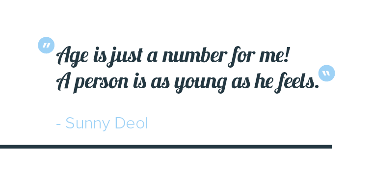 """""""Age is just a number for me! A person is as young as he feels"""" quote by Sunny Deol"""