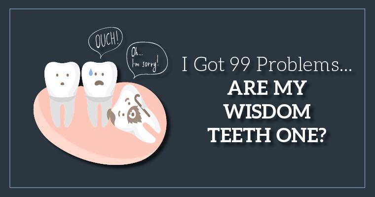 I got 99 problems...are my wisdom teeth one?